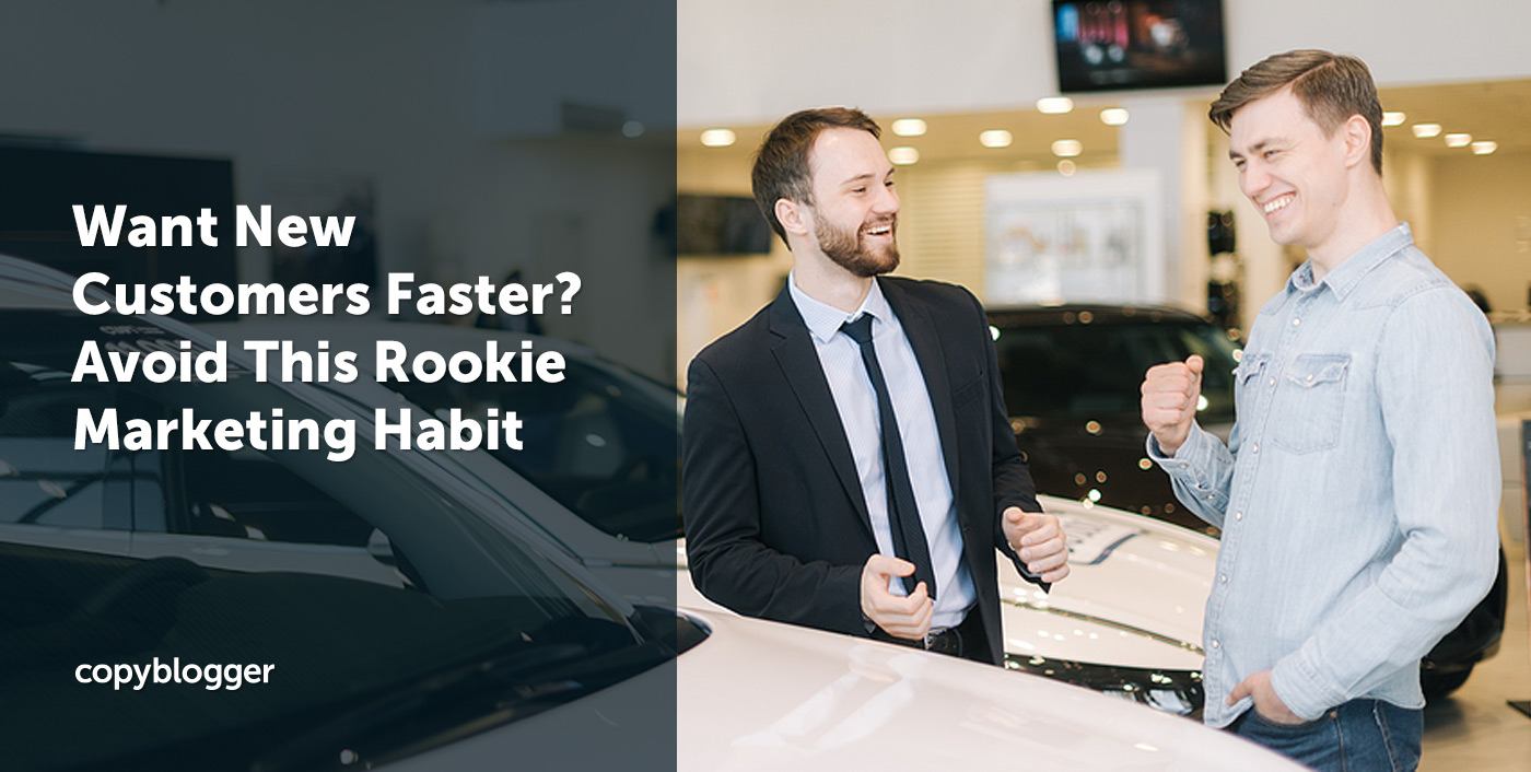 Want New Customers Faster? Avoid This Rookie Marketing Habit